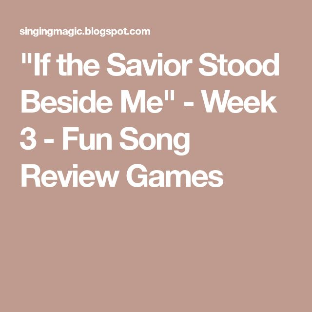 """""""If the Savior Stood Beside Me"""" - Week 3 - Fun Song Review Games"""