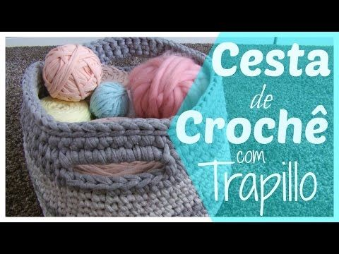 TUTORIAL CESTA DE CROCHÊ COM TRAPILLO CESTO DE GANTILLO - YouTube