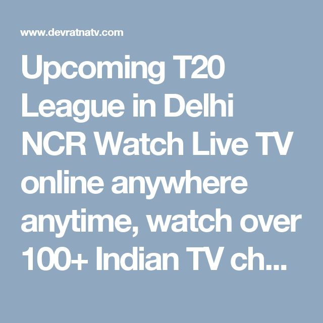 Upcoming T20 League in Delhi NCR   Watch Live TV online anywhere anytime, watch over 100+ Indian TV channels live for free on PC, Laptop, Android, iOS and Windows phones.