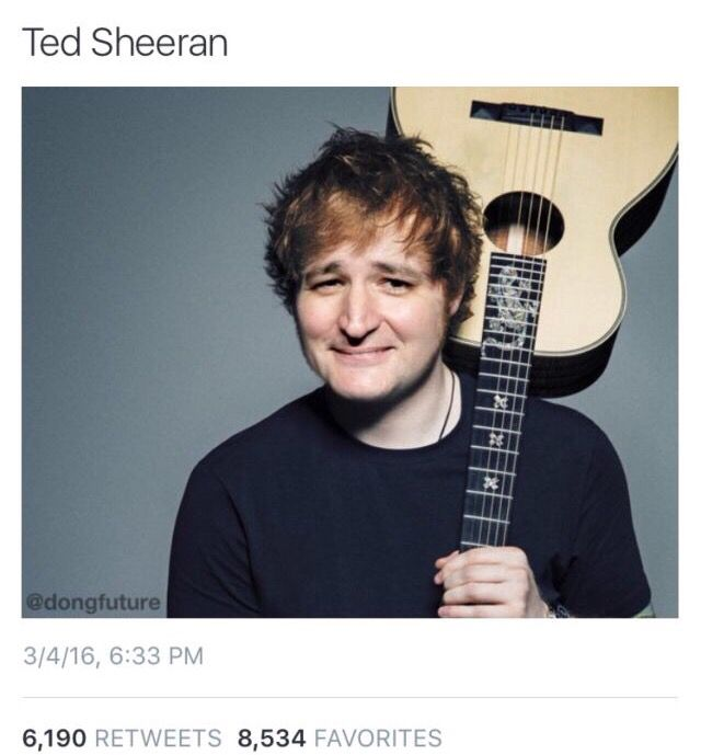 Ted Cruz is Ed Sheeran pass it on