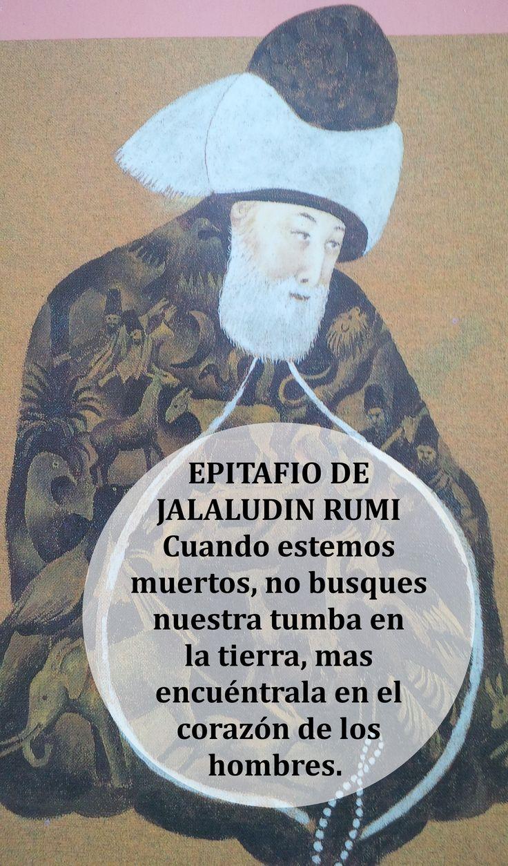 """#sufismo #Rumi #epitafio  """"Cuando estemos muertos, no busques nuestra tumba en la tierra, más bien búscala en el Corazón de los hombres"""""""