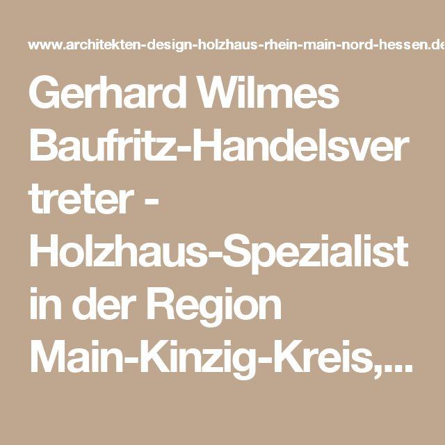 Gerhard Wilmes Baufritz-Handelsvertreter - Holzhaus-Spezialist in der Region Main-Kinzig-Kreis, Darmstadt, Hessen, Frankfurt, Fulda, Marburg, Gießen, Bad Nauheim, Wiesbaden, Mainz