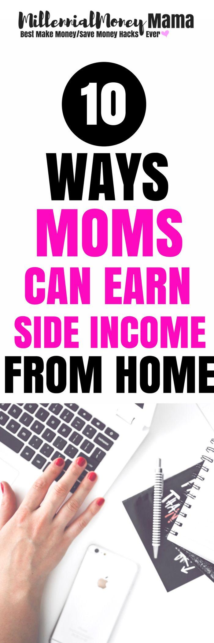 10 ways moms can earn side income from home #MAKEMONEYFROMEHOMELEGIT #makemoneyfromhomemoms #workfromhome #workfromhomemoms #sahm #stayathomemom #bloggingformoney #makemoneyonline #makemoneyonlinelegit