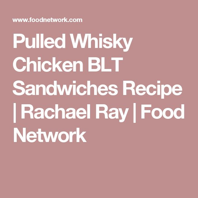Pulled Whisky Chicken BLT Sandwiches Recipe | Rachael Ray | Food Network