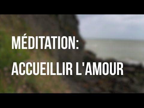 Méditation guidée: accueillir l'amour - YouTube