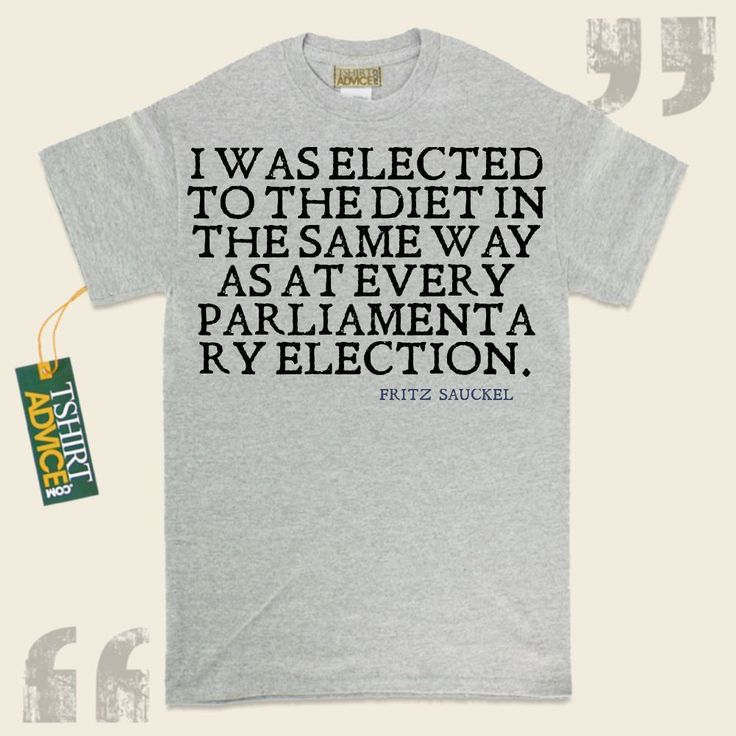 I was elected to the Diet in the same way as at every parliamentary election.-Fritz Sauckel This type of  quote shirt  won't go out of style. We offer you popular  reference shirts ,  words of intelligence shirts ,  doctrine t-shirts , plus  literature tops  in appreciation of awesome... - http://www.tshirtadvice.com/fritz-sauckel-t-shirts-i-was-elected-life-tshirts/