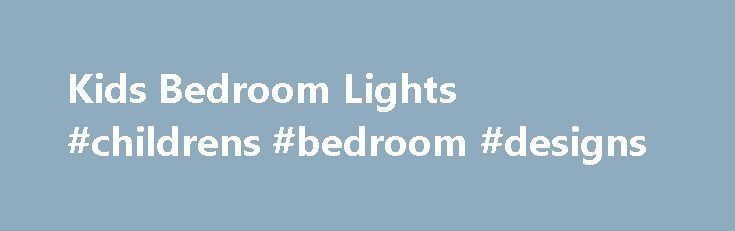 Kids Bedroom Lights #childrens #bedroom #designs http://bedrooms.remmont.com/kids-bedroom-lights-childrens-bedroom-designs/  #kids bedroom lights # Kids Bedroom Lights Instead of buying lamps in the shape of a licensed cartoon character, which children quickly outgrow, consider their interests. Art, sports and other [...]