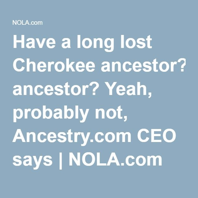 Have a long lost Cherokee ancestor? Yeah, probably not, Ancestry.com CEO says | NOLA.com