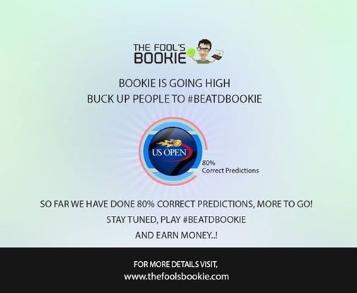 Buck up people to #beatdbookie, Bookie is going high in the US Open 2014 Matches Predictions.  So far we have done 80% CORRECT PREDICTIONS, more to go..! Stay Tuned, Play #beatdbookie and earn money.  Visit: www.thefoolsbookie.com  #usopen #usopen2014 #thefoolsbookie