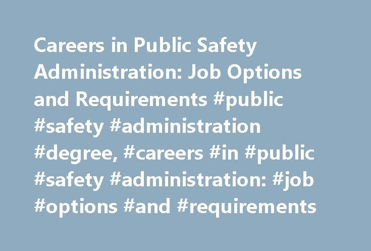 Careers in Public Safety Administration: Job Options and Requirements #public #safety #administration #degree, #careers #in #public #safety #administration: #job #options #and #requirements http://germany.remmont.com/careers-in-public-safety-administration-job-options-and-requirements-public-safety-administration-degree-careers-in-public-safety-administration-job-options-and-requirements/  # Careers in Public Safety Administration: Job Options and Requirements Public safety administration…
