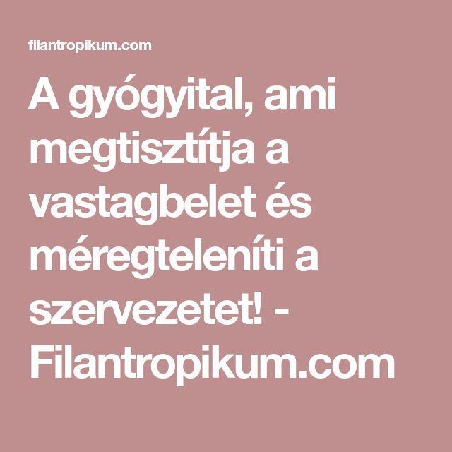 A gyógyital, ami megtisztítja a vastagbelet és méregteleníti a szervezetet! - Filantropikum.com
