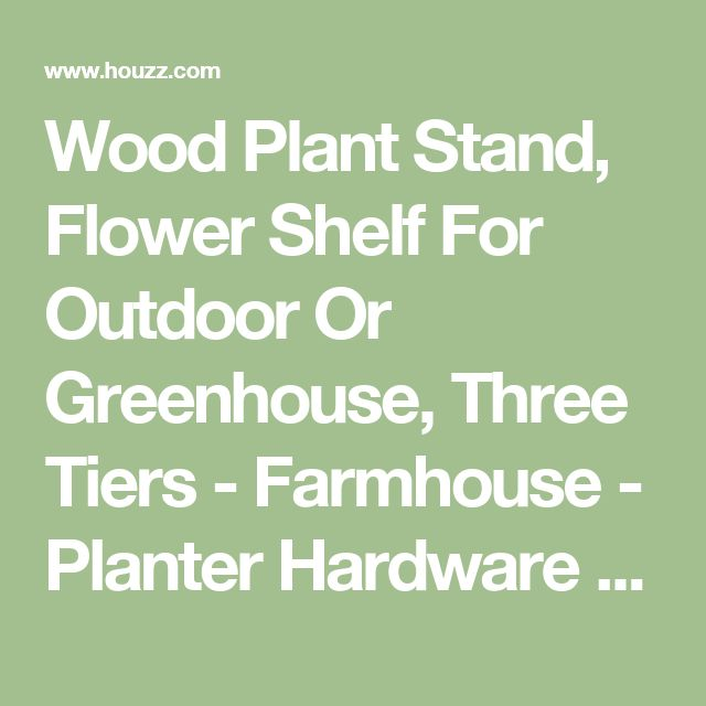 Wood Plant Stand, Flower Shelf For Outdoor Or Greenhouse, Three Tiers - Farmhouse - Planter Hardware And Accessories - by Pier Surplus