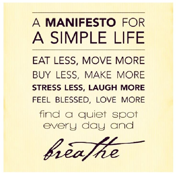 """A Manifesto for a Simple Life. Eat less, move more. Buy less, make more. Stress…"