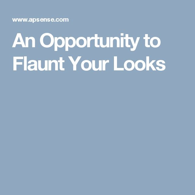 An Opportunity to Flaunt Your Looks