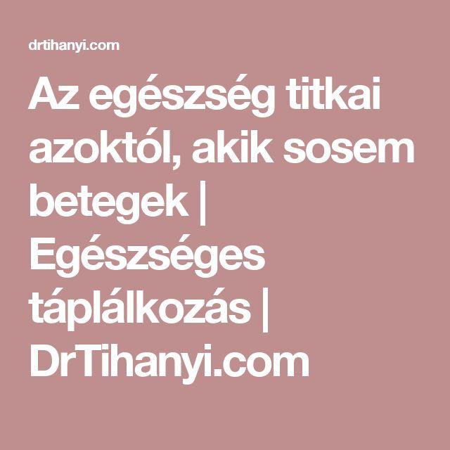 Az egészség titkai azoktól, akik sosem betegek | Egészséges táplálkozás | DrTihanyi.com