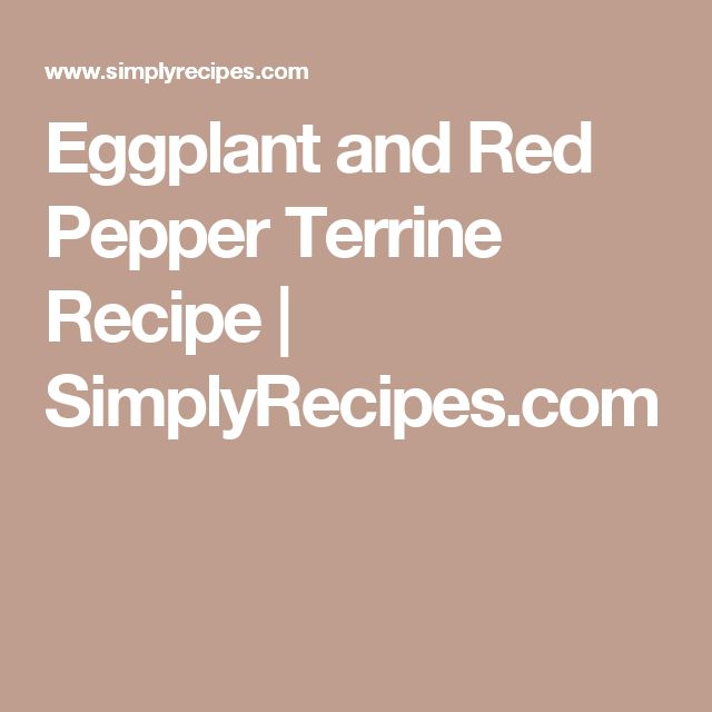 Eggplant and Red Pepper Terrine Recipe | SimplyRecipes.com