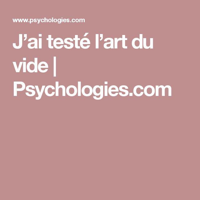 J'ai testé l'art du vide   Psychologies.com