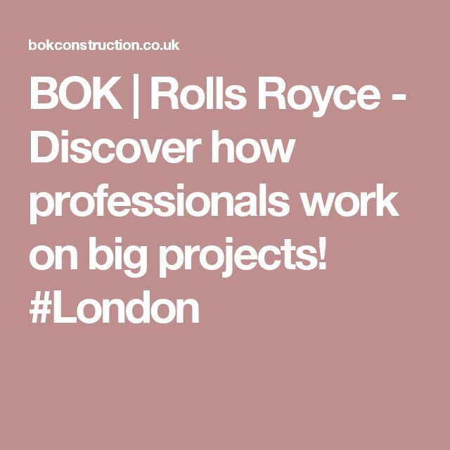 BOK | Rolls Royce - Discover how professionals work on big projects! #London