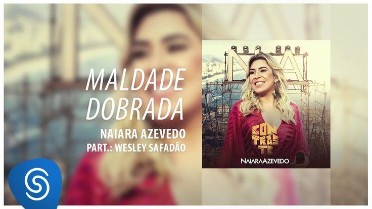 Maldade Dobrada - Naiara Azevedo & Wesley Safadão | Letra da Música