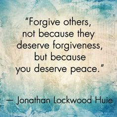 "Quote: ""Forgive others, not because they deserve forgiveness, but because you deserve peace."" Lesson to learn: Being angry at someone hurts only you. Let go of your anger, not for the other person, but for yourself. Remember, forgiving doesn't mean forgetting. Forgiving means accepting that it happened."