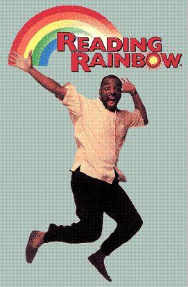 Reading Rainbow! (echo:  reading rainbow... reading rainbow)