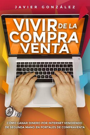 Vivir de la compra venta: Cómo ganar dinero por internet vendiendo de segunda mano en portales de compraventa (Spanish Book) | Vanessa Kings' Books