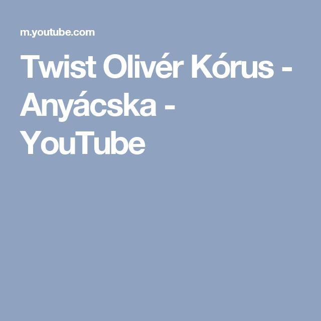 Twist Olivér Kórus - Anyácska - YouTube