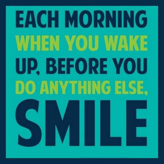 Smiling can make you happy (even when you're not).  Good morning! :)