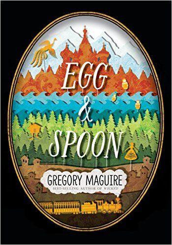 Egg & Spoon eBook: Gregory Maguire: Amazon.co.uk: Kindle Store