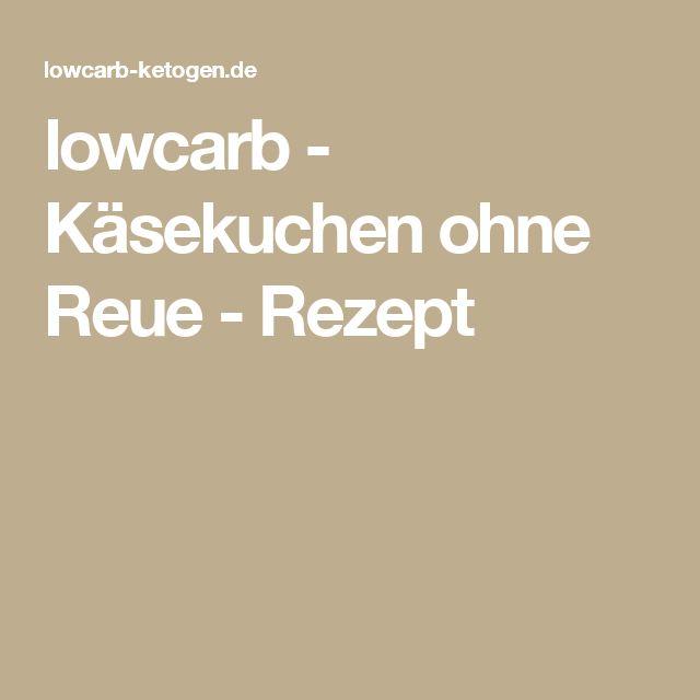 lowcarb - Käsekuchen ohne Reue - Rezept