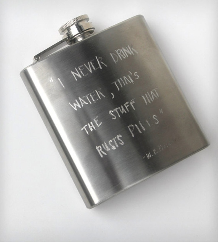 I Never Drink Water Engraved Flask By Pumpkinseed Jewelry. Awesome bachelor party presents. With the W.C. Fields quote: I never drink water. That's the stuff that rusts the pipes.
