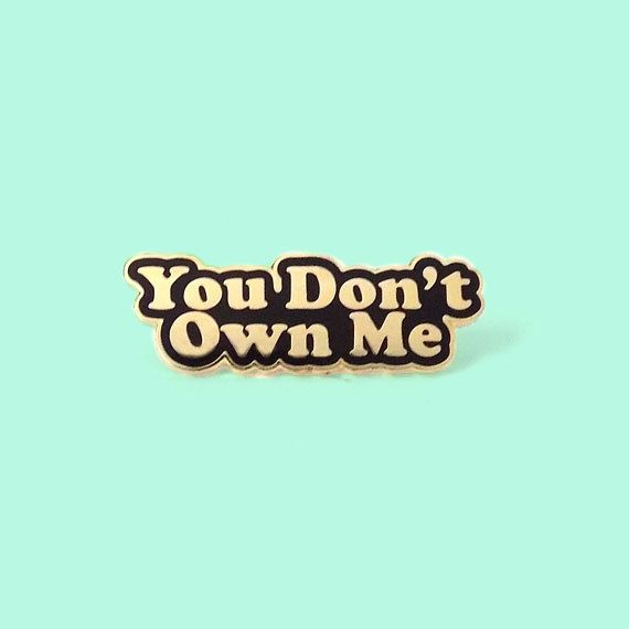 You Don't Own Me Enamel Lapel Pin // Yvng Pearl
