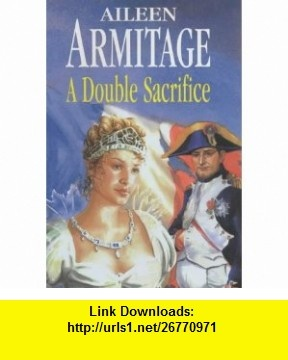 A Double Sacrifice (Severn House Large Print) (9780727872104) Aileen Armitage , ISBN-10: 0727872109  , ISBN-13: 978-0727872104 ,  , tutorials , pdf , ebook , torrent , downloads , rapidshare , filesonic , hotfile , megaupload , fileserve