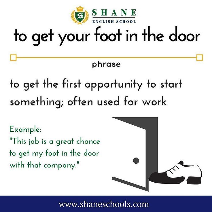 to get your foot in the door to get the first opportunity to start something; often used for work 'This job is a great chance to get my foot in the door with that company.' #ShaneEnglishSchool #ShaneEnglish #ShaneSchools #English #Englishclass #Englishlesson #Englishfun #Englishisfun #language #languagelearning #education #educational #phrase #phrases #phraseoftheday #idiom #idioms