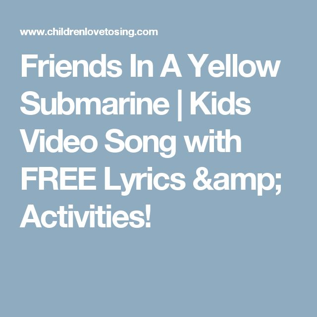 Friends In A Yellow Submarine | Kids Video Song with FREE Lyrics & Activities!