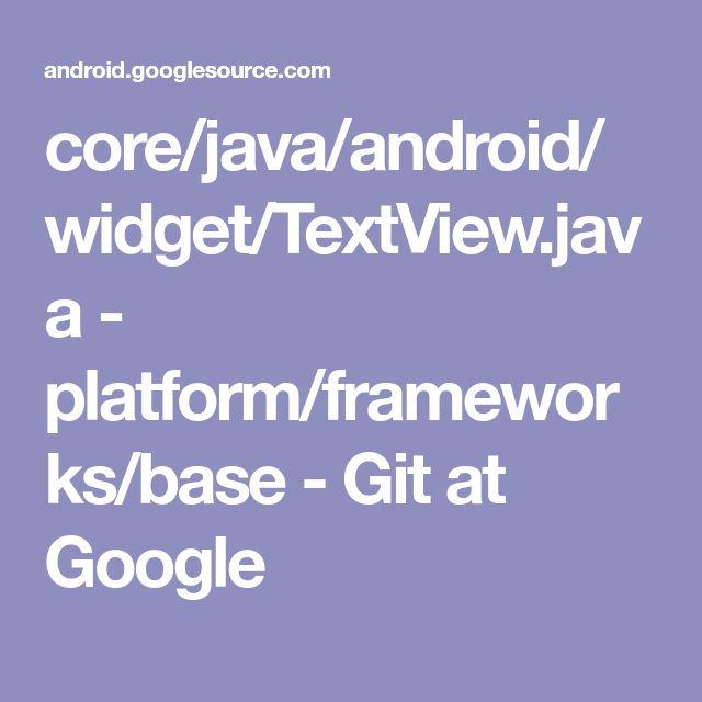 core/java/android/widget/TextView.java - platform/frameworks/base - Git at Google