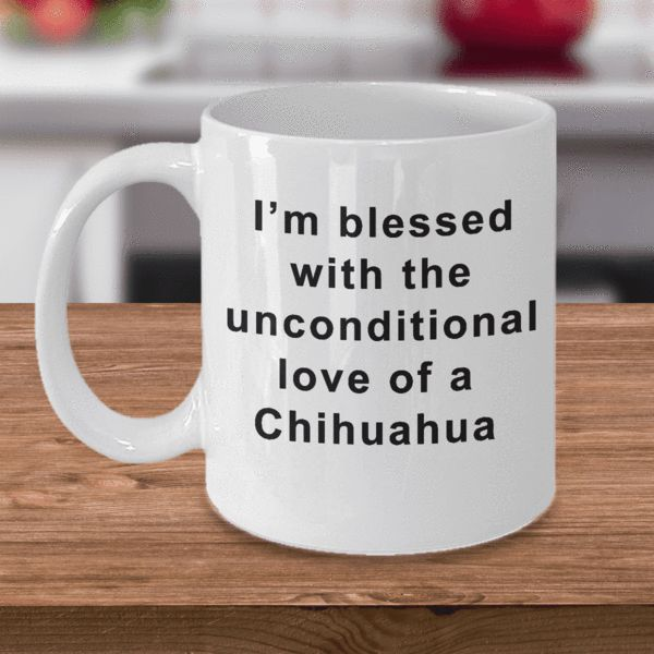 Chihuahua Coffee Mug I'm Blessed With the Unconditional Love of a Chihuahua Gifts for Women Men Tea Cup