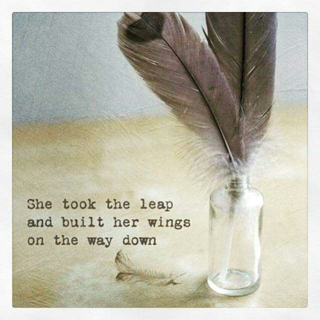 Don't be afraid to take the leap, you just might fly <3