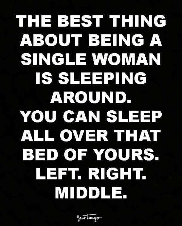 17 Uplifting Quotes For People Who Are Single And Loving It Single Humor Single Quotes Funny Uplifting Quotes