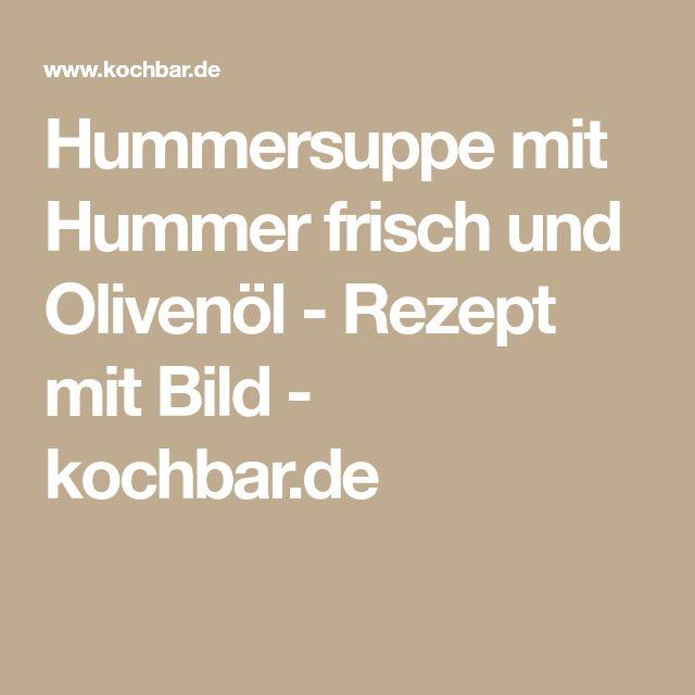 Hummersuppe mit Hummer frisch und Olivenöl - Rezept mit Bild - kochbar.de