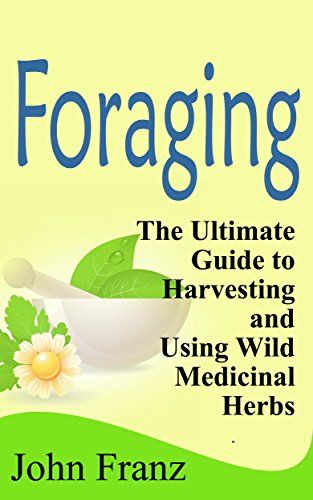 53 best gesondheids feite images on pinterest healthy living foraging the ultimate guide to harvesting and using wild medicinal herbs forage medicinal herbs and medicinal plants to use for home remedies by john fandeluxe Choice Image