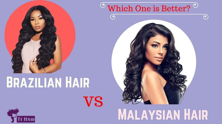 Malaysian Vs Brazilian Hair - Which One is better?
