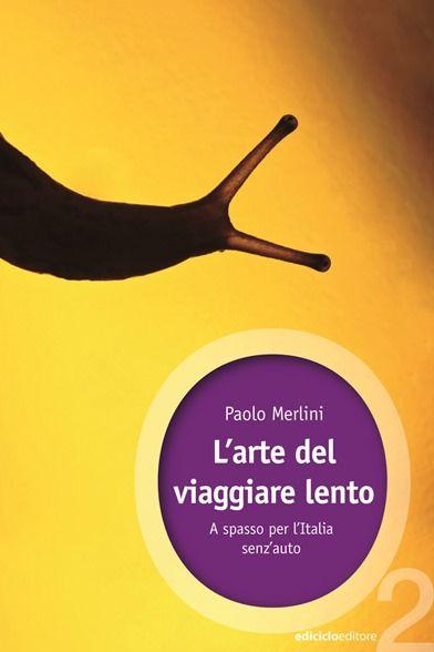 L'arte del viaggiare lento - Paolo Merlini