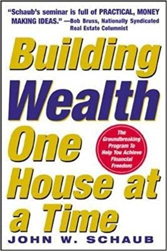 Building Wealth : One House at a Time -- John W. Schaub --16 Best Real Estate Investment Books (Using property to make your money WORK!) | Practical money making guide | Property Investment book