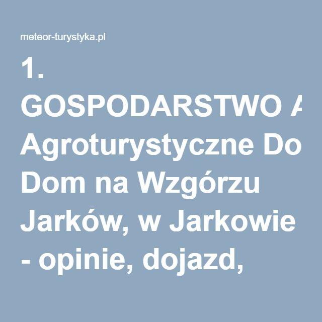 1. GOSPODARSTWO Agroturystyczne Dom na Wzgórzu Jarków, w Jarkowie - opinie, dojazd, telefony, ceny