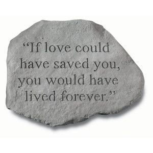 If Love Could Have Saved You... Pet Memorial Stone - PetSmart. For my Max <3