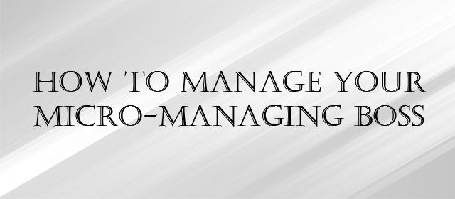 How to eliminate work stress and handle your micro-managing boss. Practical steps to take when feeling overwhelmed and overly controlled by your boss.