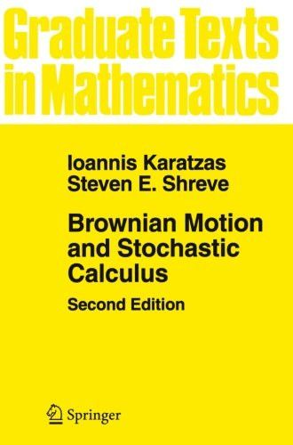 Brownian Motion and Stochastic Calculus (Graduate Texts in Mathematics) (Volume 113)