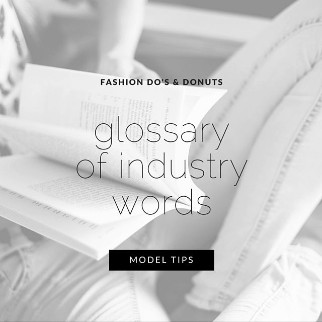 Glossary of Modeling Industry Words - Fashion Do's & Donuts: How to Become a Model & Model Tips