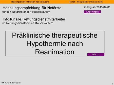 © M. Kumpch 2011-02-01 Rettungsdienst im Bereich Kaiserslautern: schnell – kompetent - mitmenschlich 1 Präklinische therapeutische Hypothermie nach Reanimation.